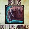 Druids do it like animals