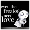 Even the freaks need love