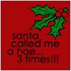 Santa called me a hoe